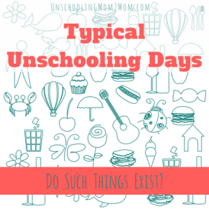 Typical Unschooling Days