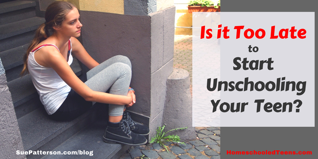 Teen Years - Is it too late to Unschool?