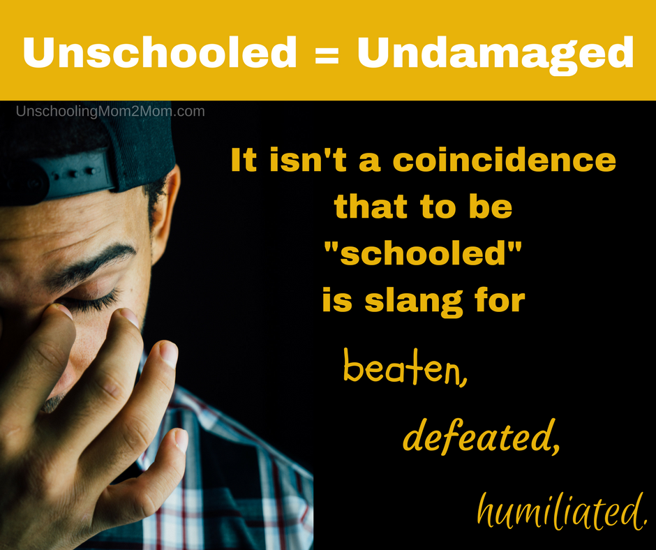 Unschooled = Undamaged