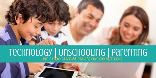 TECHNOLOGY | UNSCHOOLING | PARENTING
