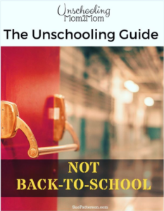 NOT Back-t0-School Unschooling Guide