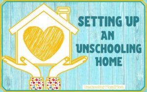 Setting Up an Unschooling Home
