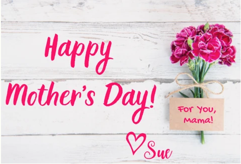 Happy Mother's Day from Sue