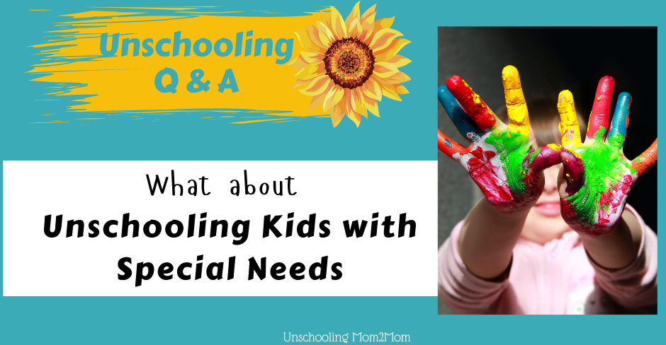 Unschooling Q & A - Unschoolers with Special Needs