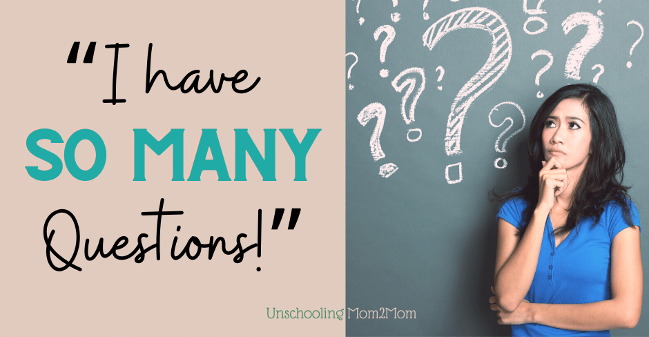 So Many Unschooling Questions!
