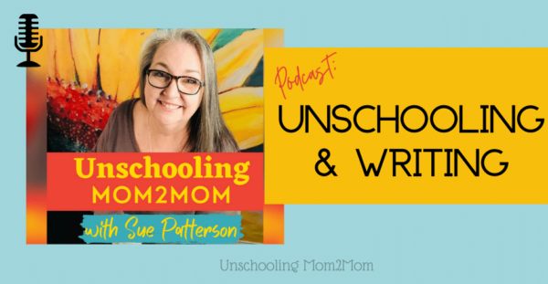 Podcast Unschooling and Writing