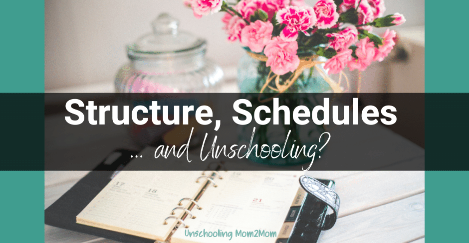Structure, Schedules... and Unschooling?