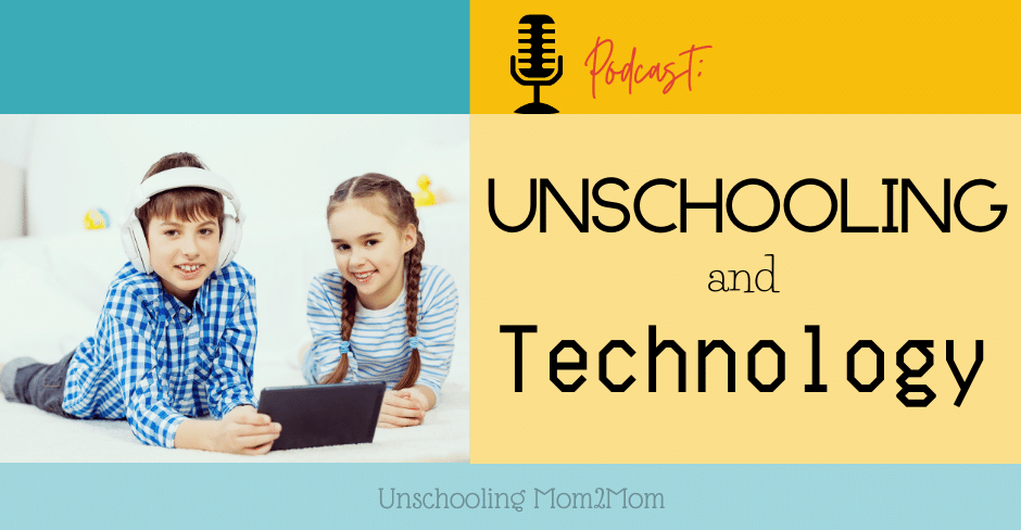 Unschooling and Technology