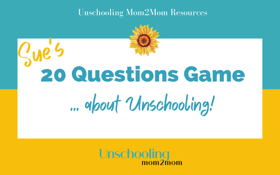 20 Questions ... About Unschooling